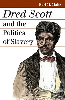 Dred Scott and the Politics of Slavery By Maltz, Earl M.
